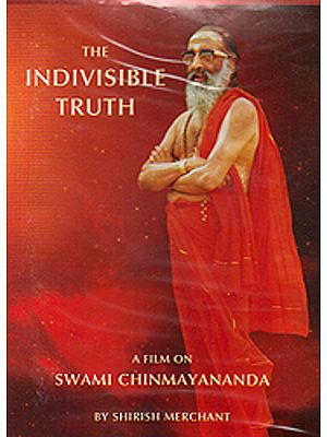 The Indivisible Truth: A Film on Swami Chinmayananda (DVD)