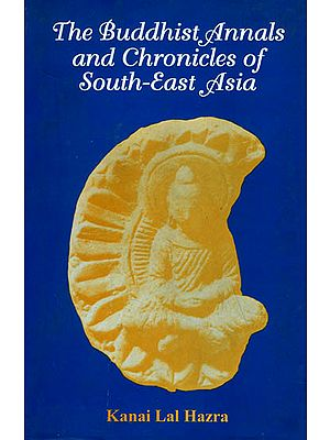 Buddhist Annals and Chronicles of South-East Asia