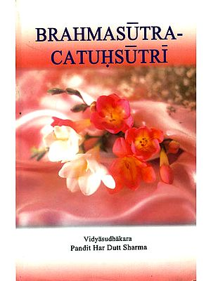 Brahmasutra-Chatushsutri: The First Four Aphorisms of Brahma Sutras along with Sankaracarya's Commentary