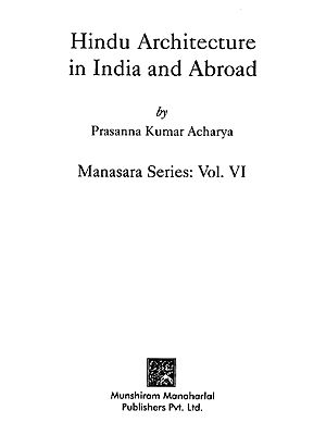 Hindu Architecture in India and Abroad (Manasara Series: Vol. VI)