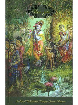 VENU-GITA: The Song of Krsna's (Krishna's) Flute (Srimad Bhagavatam Tenth Canto-Chapter Twenty-One)