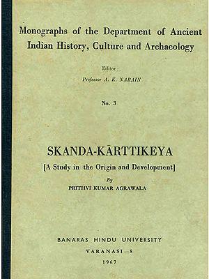 Skanda-Karttikeya: A Study in the Origin and Development (A Rare Book)