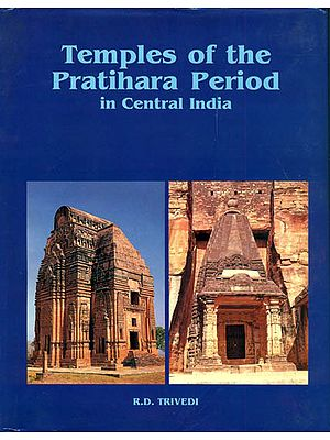 Temples of the Pratihara Period in Central India