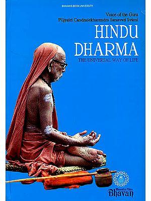 Hindu Dharma The Universal Way of Life (Voice of the Guru Pujyasri Candrasekharendra Sarasvati Svami)