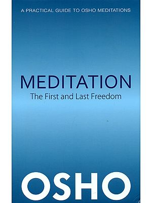 Meditation: The First And Last Freedom (A Practical Guide To Meditation)
