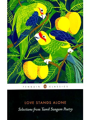 Love Stands Alone (Selection From Tamil Sangam Poetry)