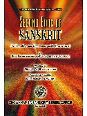Second Book of Sanskrit: A Treatise on Grammar with Exercises