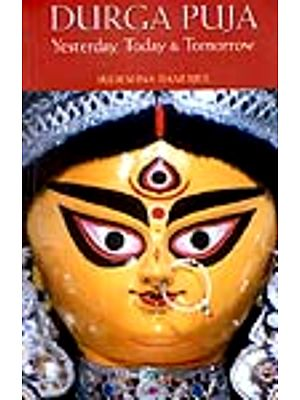 Durga Puja (Yesterday, Today and Tomorrow)