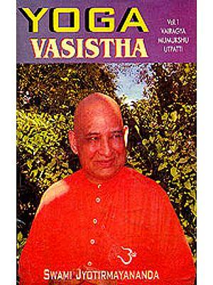 Yoga Vasistha (Volume I: Vairagya Mumukshu Utpatti)