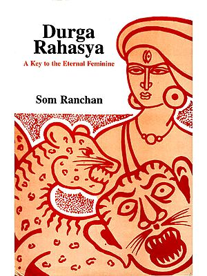 Durga Rahasya: A Key to the Eternal Feminine (Devi Mahatmya)