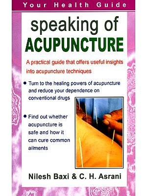 Speaking of Acupuncture: A Practical Guide that Offers Useful Insights into Acupunture Techniques