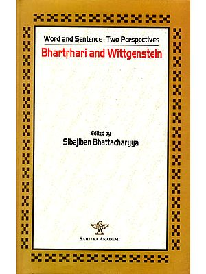 Bhartrhari and Wittgenstein - Word and Sentence: Two Perspectives