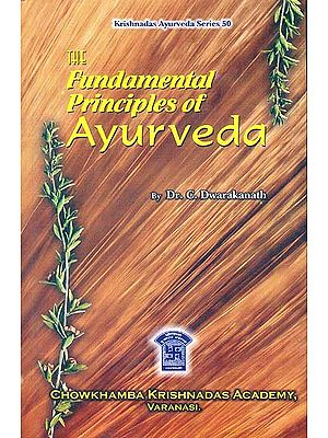 The Fundamental Principles of Ayurveda (3 Volumes in One Bound)