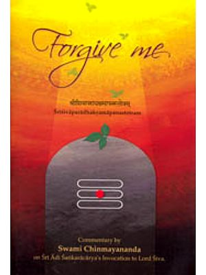 Forgive Me (Commentary on Sankara's Invocation to Lord Siva Sivaparadhaksamapanastotram) ( Sanskrit Text, Transliteration, Word-to-Word Meaning and Detailed Commentary)