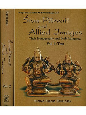 Siva (Shiva)-Parvati and Allied Images (Their Iconography and Body Language Volume I: Text, Volume II: Plates)