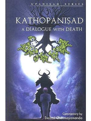 Kathopanishad: A Dialogue with Death ( (Text, Transliteration, Word-to-Word Meaning and Detailed Commentary))