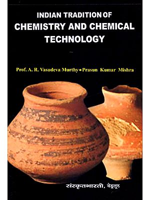 Indian Tradition of Chemistry and Chemical Technology