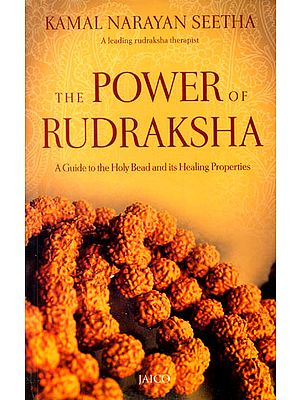 The Power of Rudraksha (A Guide to the Holy Bead and Its Healing Properties)
