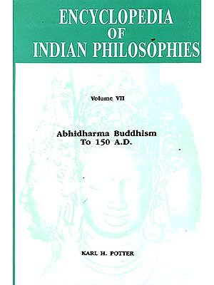 Encyclopedia of Indian Philosophies Volume VII: Abhidharma Buddhism To 150 A.D.