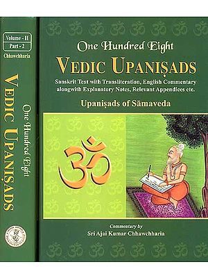 One Hundred Eight Vedic Upanisads (Volume 2: Upanisads of Samaveda) (Bound in Two Parts) ((Sanskrit Text with Transliteration, English Translation and Commentary alongwith Explanatory Notes, Relevant    Appendices etc.))