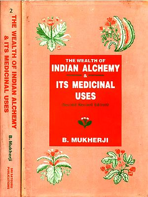 The Wealth of Indian Alchemy and Its Medicinal Uses (Second Revised Edition) (In Two Volumes)