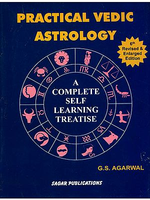Practical Vedic Astrology- 6th Revised and Enlarged Edition (A Complete Self Learning Treatise)