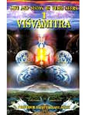 LIFE AND VISION OF VEDIC SEERS: VISVAMITRA (VISHVAMITRA