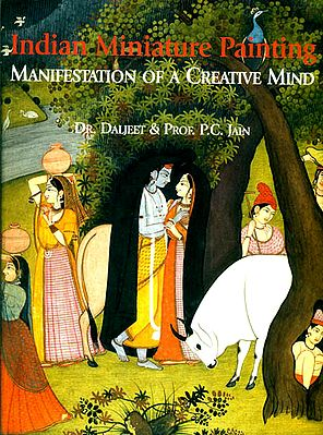 Indian Miniature Painting – Manifestation of a Creative Mind (The Most Comprehensive Book Ever Published on Indian Miniature Painting)