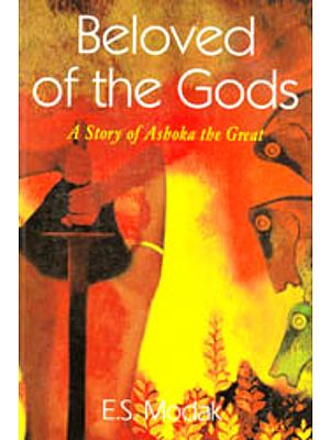 Beloved of the Gods (A Story of Ashoka the Great)