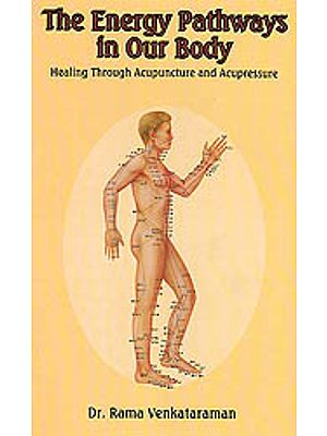 The Energy Pathways in Our Body: Healing Through Acupuncture and Acupressure