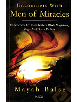 Encounters With Men of Miracles (Experiences of Faith-Healers, Black Magicians, Yogis and Death Defiers)