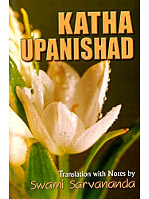Katha Upanishad  (Sanskri Text, Transliteration, Word-to-Word Meaning, English Translation and Detailed Notes) - A Most Useful Edition for Self Study