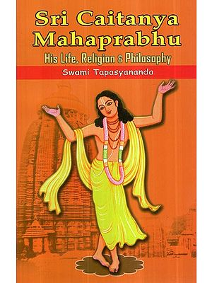 Sri Caitanya Mahaprabhu (His Life, Religion and Philosophy)