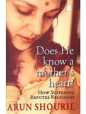 Does He Know a Mother's Heart? (How Suffering Refutes Religions)