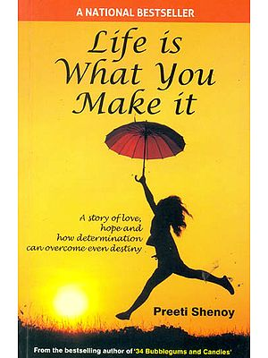 Life is What You Make it (A Story of Love, Hope and How Determination Can Overcome Even Destiny)