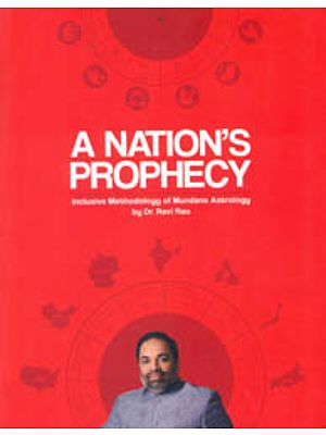 A Nation's Prophecy (Inclusive Methodology of Mundane Astrology by Dr. Ravi Rao)
