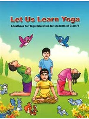 Let Us Learn Yoga (A Textbook for Yoga Education for Students of Class V)