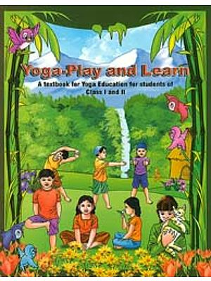 Yoga-Play and Learn (A Textbook for Yoga Education for Students of Class I and II)