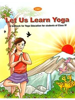 Let Us Learn Yoga (A Textbook for Yoga Education for Students of Class IV)