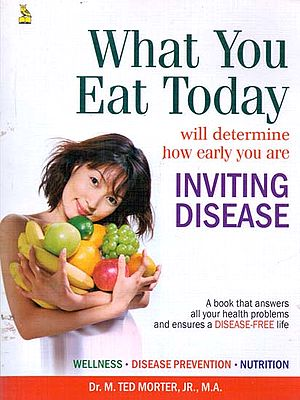What You Eat Today Will Determine How Early You Are Inviting Disease (A Book That Answers All Your Health Problems and Ensures A Disease-Free Life)