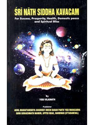 Sri Nath Siddha Kavacam (For Success, Prosperity, Health, Domestic Peace and Spiritual Bliss)