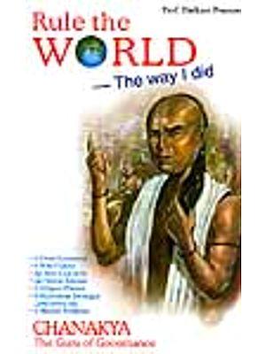 Rule the World the Way I Did: Chanakya the Guru of Governance