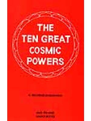 The Ten Great Cosmic Powers: (Dasa Mahavidyas)