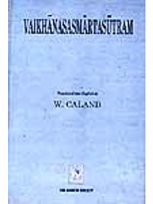 Vaikhanasasmartasutram: The Domestic Rules and Sacred Laws of The Vaikhanasa School Belonging to The Black Yajurveda