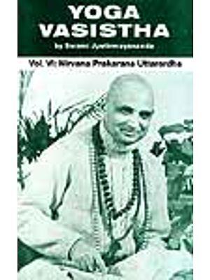 Yoga Vasistha (Vol. VI: Nirvana Prakarana Uttarardha)
