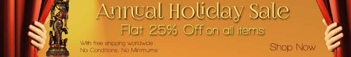 Annual Holiday Sale - Flat 25% off on all items!! 25% OFF ON ALL ITEMS WITH FREE SHIPPING WORLDWIDE